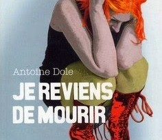 "♥ [REVIEW] ""Je reviens de mourir"" (2008) by Antoine Dole: The breath away 1 image"