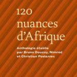 [CRITIQUE] Le Printemps des poètes 2017 : «120 nuances d'Afrique» par Bruno Doucey, Nimrod et Christian Poslaniec