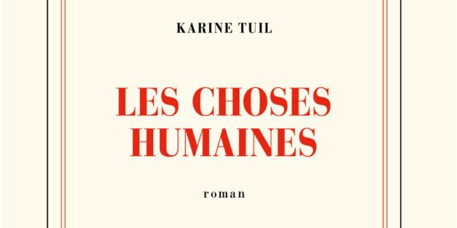 Les Choses Humaines Karine Tuil critique livre