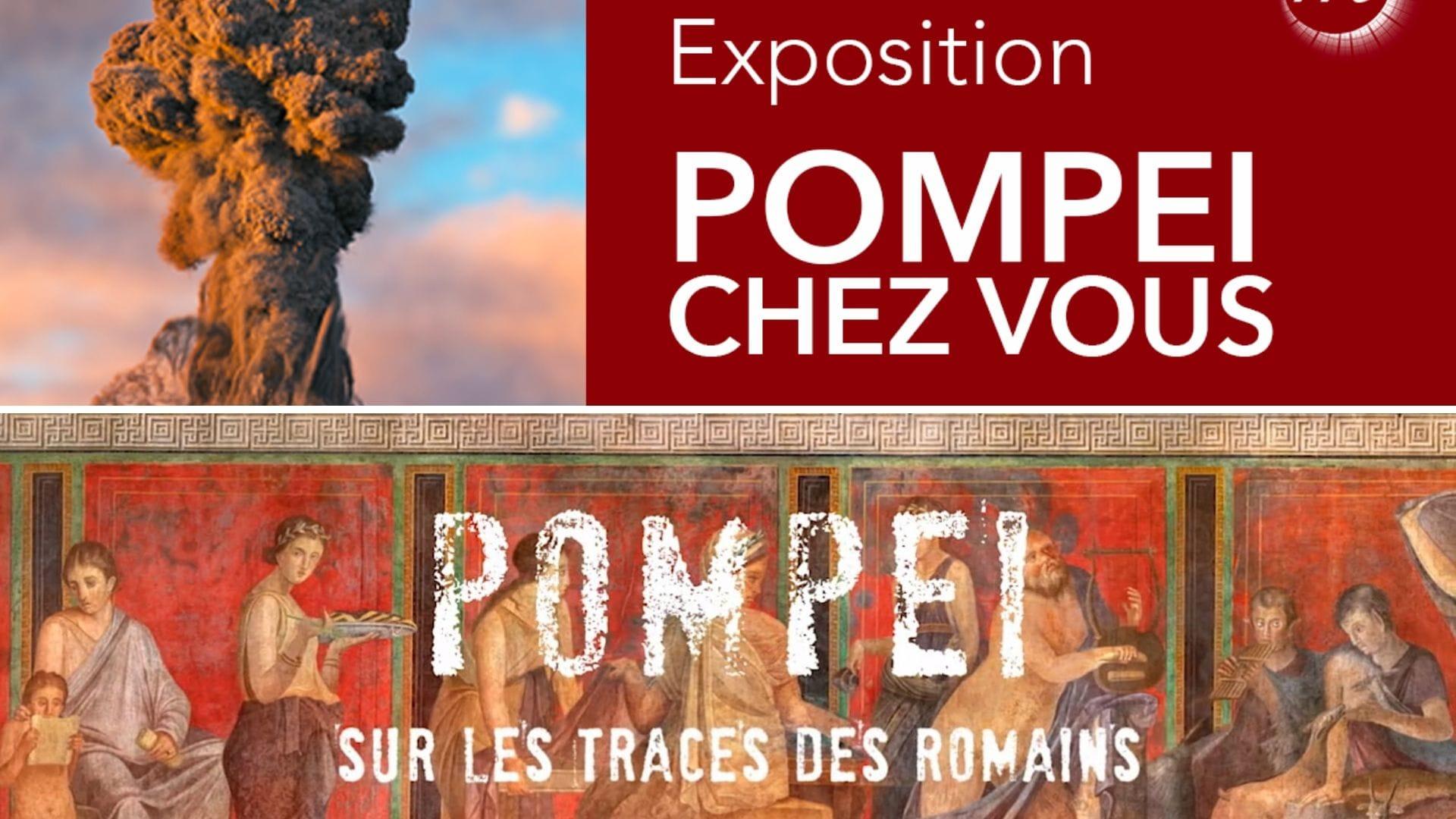 Pompéi chez vous - Pompéi, sur les traces des Romains affiches exposition et série documentaire