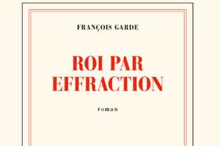 Roi par effraction François Garde