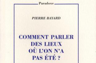 """""""Comment parler des lieux où l'on n'a pas été ?"""" de Pierre Bayard image couverture de livre"""