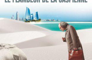 Le flambeur de la Caspienne de Jean-Christophe Rufin