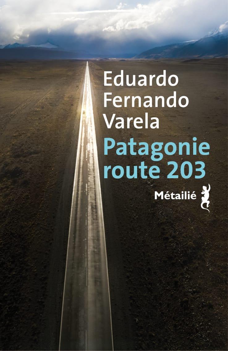 Patagonie route 203 d'Eduardo Fernando Varela couverture livre