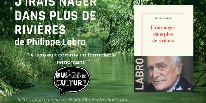 J'irais nager dans plus de rivières critique avis Philippe Labro